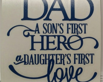 DAD A Son's First Hero A Daughter's First Love Vinyl Decal Sticker/Son/Daughter/Yeti Decal/Yeti Sticker/Car Decal/Laptop Decal/Macbook Decal