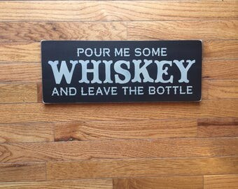 Pour me some WHISKEY and leave the bottle/ humorous wood sign/ outdoor wood sign/ indoor-outdoor bar sign