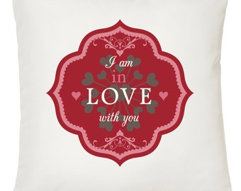 I Am In Love With You - Valentines Day / Wedding Day / Ideal Gift Idea / Romantic Gift / Home Decor Cushion
