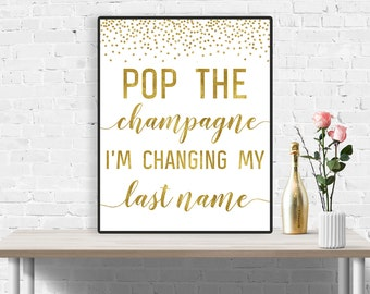 Pop the Champagne I'm changing my last name, Pop The Bubbly She's Getting A Hubby, Bachelorette Party Sign, Gold Bridal Shower