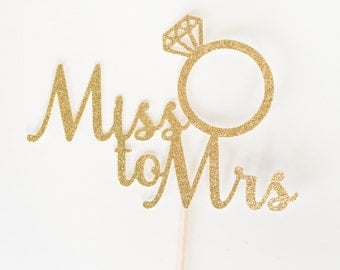 Miss to Mrs Cake Topper, Bridal shower Cake Topper, Gold Glitter, From Miss to Mrs Cake Sign, She said Yes, Bride to Be Decor, Cursive Ring