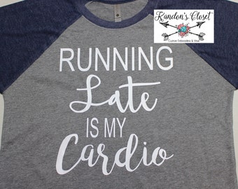 Running Late Is My Cardio. 3/4 Raglan