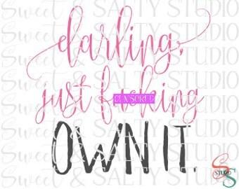 darling just f*cking own it digital file