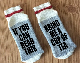 Tea - Tea Socks -  Bring Me a Cup Of Tea - If You Can Read This Socks - Tea Gifts - Novelty Socks -