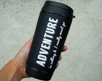 Unique insulated travel cup, travel mug - Adventure is calling - coffee mug or tea tumbler gift