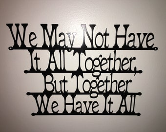 Metal wall art, Plasma cut metal art, Life quote: We may not have it all together but together we have it all