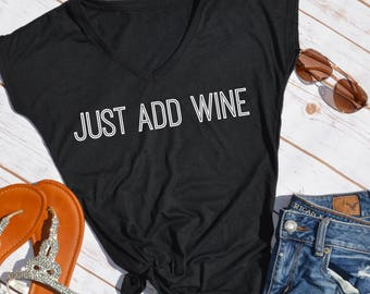Just Add Wine tshirt- Wine tshirt- gifts for wine lovers- wine shirt
