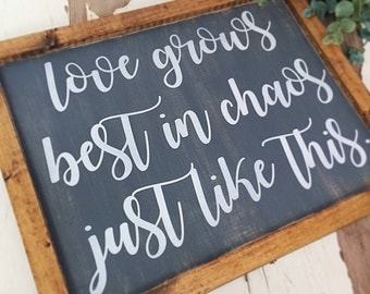 love grows best in chaos just like this - wood sign