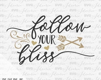 Follow your bliss, svg sayings, svg quotes, inspirational svg, motivational svg, svg file silhouette, svg file cricut, hustle svg, arrow svg