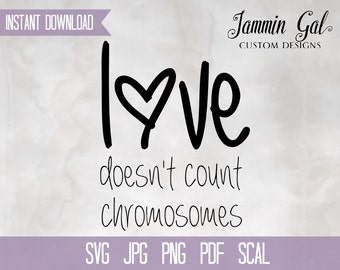 INSTANT DOWNLOAD | Love Doesn't Count Chromosomes Digital File | svg, pdf, jpg, png, scal | Cricut Silhouette or print | Down Syndrome