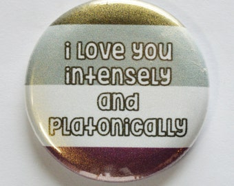 "I Love You Intensely & Platonically 1.5"" Pinback Button"
