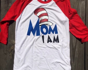 Dr Seuss shirt / Can be personalized / Mom I am, Dr. Seuss / Dr Seuss first birthday / teacher shirt / mom shirt / birthday shirt