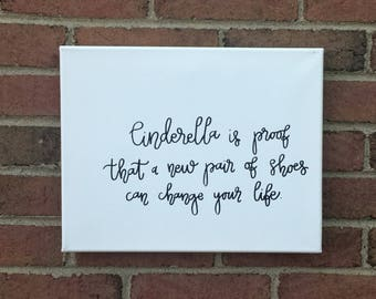 Cinderella is proof that a new pair of shoes can change your life // black and white canvas // 11x14