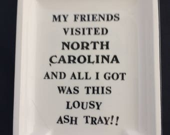 "North Carolina Ashtray – ""My Friends Visited North Carolina and All I Got Was This Lousy Ash Tray!"""