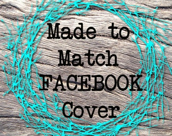 "MADE To MATCH ""FACEBOOK"" for Any of my Premade Sets,Business Branding,Custom Facebook Timeline,Business Accessories, Facebook Banner"
