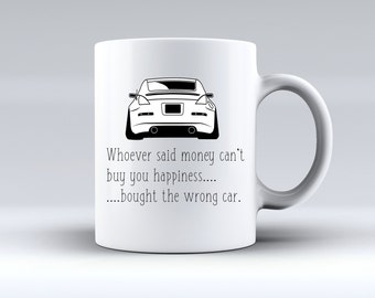 Whoever Said Money Can't Buy you Happiness, Bought the Wrong Car Nissan 350z Nismo 11oz MUG