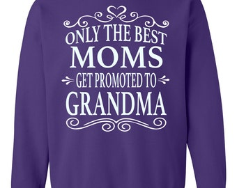 Only The Best Moms Get Promoted To Grandma - Crewneck Sweatshirt - Grandma Gift