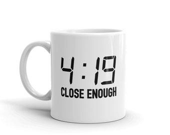 4 : 19 Close Enough Mug | Lazy Mug | Funny Coffee Mug | Weed Coffee Mug