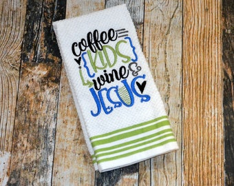 Coffee, Kids, Wine & Jesus - Kitchen Towel - Embroidered Dish Towel - Housewarming or Mother's Day Gift - Religious Towel