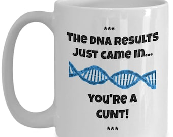 DNA Mug - They DNA Results Just Came In... You're A Cunt - Cunty Cup - Fun Anniversary, Birthday, Holiday Coffee Tea Gifts For Genetics Fans