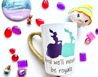 And We'll Never be Royals~ Coffee cup~ Anastasia and Drizella~ Cinderella~ Step Sisters~ Glitter~ Disney~