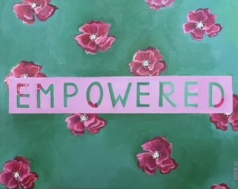 """Empowered Quote - Inspirational, Floral background acrylic painting, 16"""" x 20"""""""
