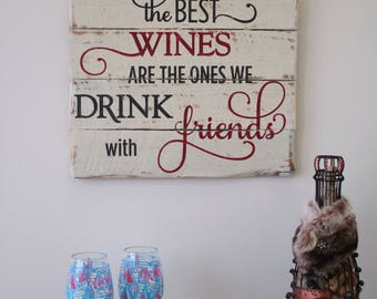 The Best Wines Are The Ones We Drink With Friends/Wine Decor