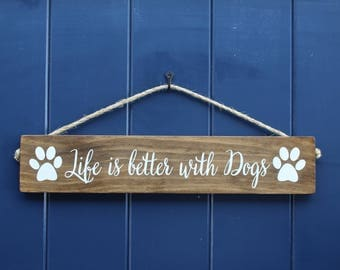 Life is Better with Dogs Sign/ Dog Sign/ Rustic Pet Sign/Dog Lover Sign/Pet Decor/Kennel Decor/Signs About Dogs/Pet Sign/Dog Owner Gift