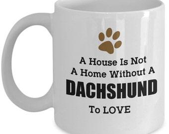 Dachshund Coffee Mug - A House Is Not A Home Without A Dachshund To Love - Dog Lovers Coffee Mug - Unique Coffee Mug