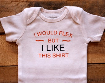"Funny baby bodysuit- ""I would flex but I like this shirt"""