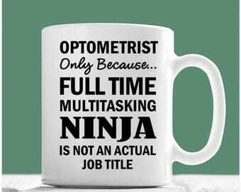 Optometrist Mug, Optometrist Only Because Full Time Multitasking Ninja Is Not An Actual Job Title, Optometrist Gifts, Optometrist Coffee Mug