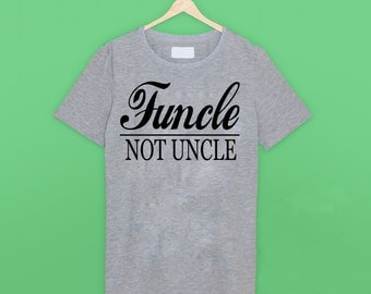 Funcle Not Uncle T Shirt