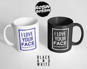 I Love Your Face Mug, Boyfriend Gift, Anniversary Gift, Gift for Husband, Valentines Day Gift For Him, Black and White, Valentines Gift Mug