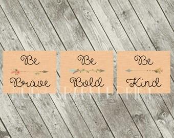Be Brave*Be Kind*Be Bold Prints