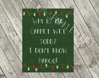 Christmas Vacation Why is the carpet wet Todd I don't know margo