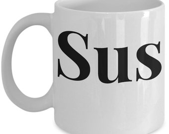 """Sus - As In """"Suspect"""" - Funny Coffee And Tea Mug - Trendy Sayings - Large Cup - High Quality Ceramic - Gifts For Her Or Him - Millennials"""