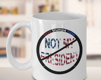 Trump Coffee Mug - Funny coffee mug - unique mug - political mug - president trump - not my president mug - coffee cup - trump mug