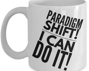 Paradigm Shift Mug, I Can Do It Mug, Coffee Mug With Paradigm Shift Quote, Life Mug Quote, A Great Gift for Someone Special!