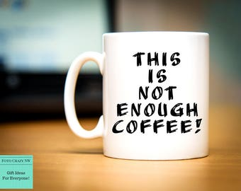 Not Enough Coffee  | Morning Mug | Birthday Gift | Coffee Lover | Caffeine
