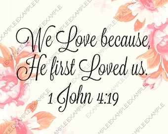 We Love Because He First Loved Us, printable image.