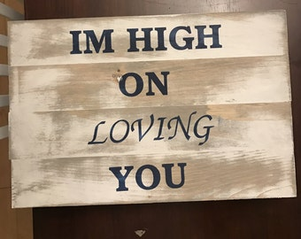 Im high on loving you wood sign