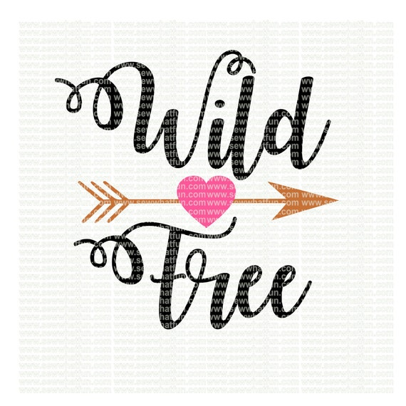 Wild And Free Svg Cutting File Vinyl File Svg