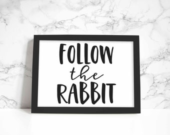 Follow the Rabbit print, wall art, quote