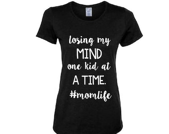 Losing my mind one kid at a time mom life Women's Shirt