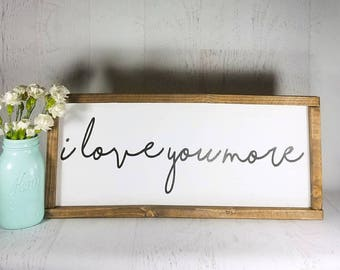 I love you more sign, framed wood sign, wedding decor, engagment gift, anniversary gift, farmhouse sign, farmhouse decor, wedding gift