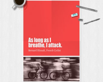 """Cycling Print """"As long as I breathe, I attack."""" Famous Cycling quote"""