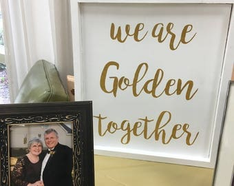 we are golden / wood sign / golden together / 50th anniversary / parents / gold decor / handmade / custom wood sign / rustic home sign