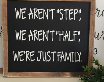 Family wood sign/ we aren't half, we aren't step, we are just family / handmade sign / farmhouse sign