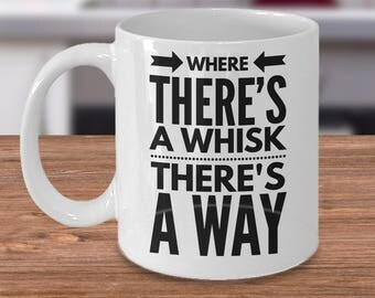 Funny Coffee Mug - Where There's A Whisk There's A Way - Baker 11oz White Ceramic Cup