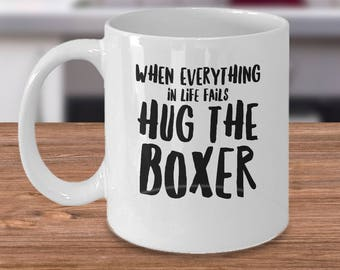 Boxer Dog Mug - Funny Boxer Dog Gifts - When Everything In Life Fails Hug The Boxer - Inexpensive Boxer Dog Coffee Cup